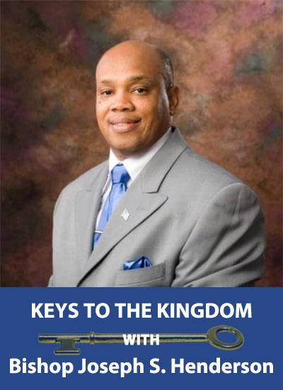 Keys to The Kingdom with Bishop Joseph S. Henderson